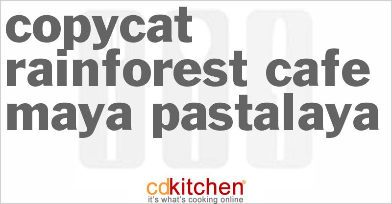 Rainforest Cafe Maya Pastalaya and more recipes