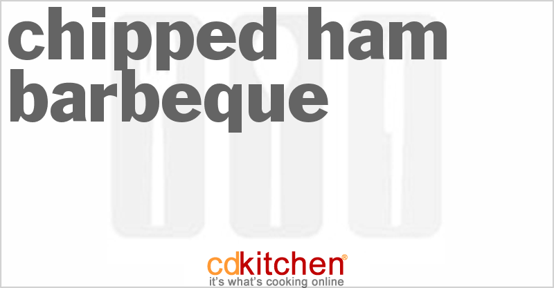 Chipped Ham Barbeque and more recipes