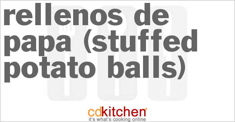 Rellenos de Papa (Stuffed Potato Balls) and more recipes