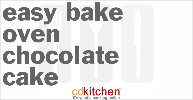 Easy Bake Oven Chocolate Cake and more recipes