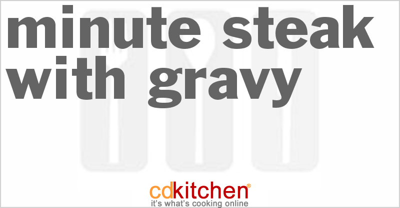 Minute Steak with Gravy and more recipes