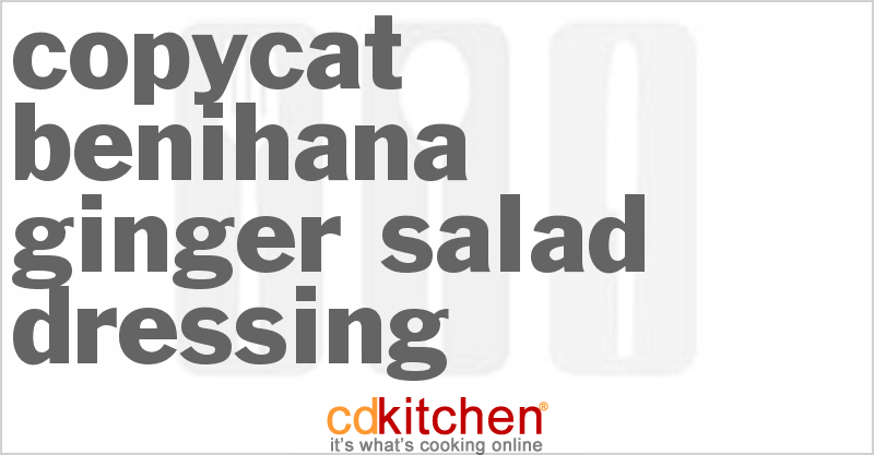 Benihana Ginger Salad Dressing and more recipes