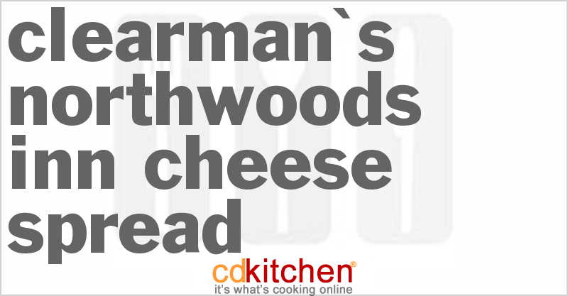 Clearman's NorthWoods Inn Cheese Spread and more recipes