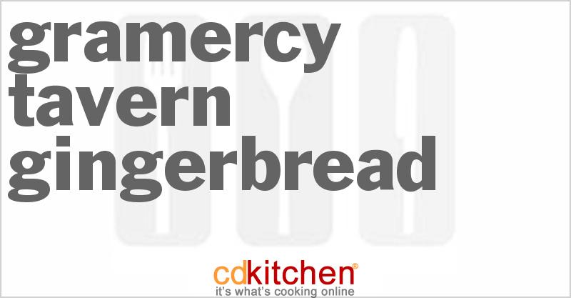 Gramercy Tavern Gingerbread Recipe | CDKitchen.com
