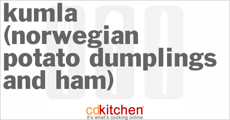 Kumla (Norwegian Potato Dumplings And Ham) and more recipes