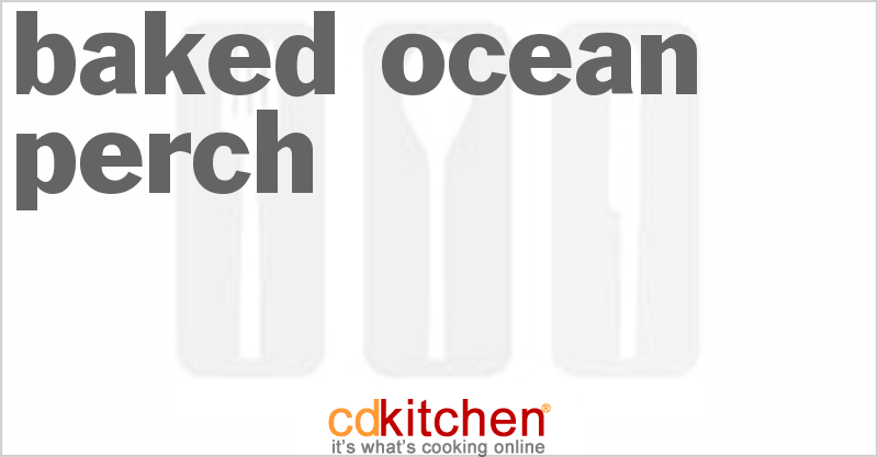 Baked Ocean Perch and more recipes