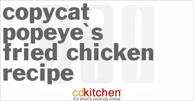 Popeye's Fried Chicken and more recipes