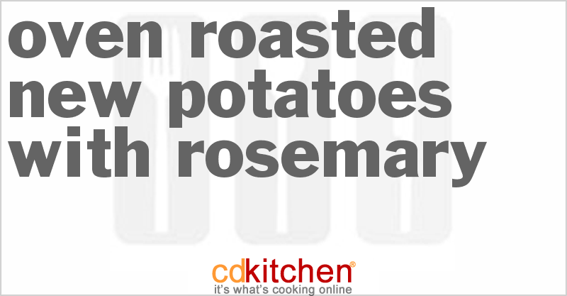 Oven Roasted New Potatoes with Rosemary Recipe from CDKitchen