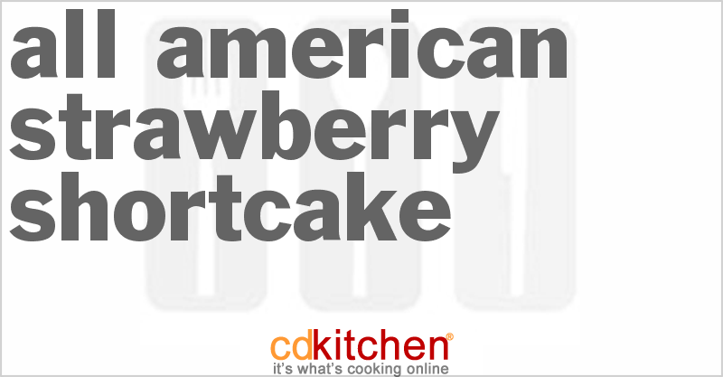 All-American Strawberry Shortcake and more recipes