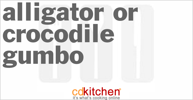 Alligator or Crocodile Gumbo and more recipes